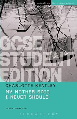 My Mother Said I Never Should GCSE by Charlotte Keatley, Sophie Bush
