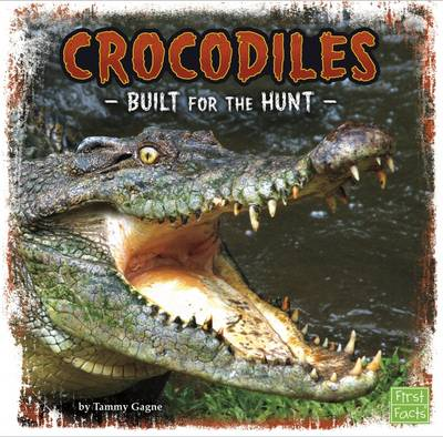 Crocodiles Built for the Hunt by Tammy Gagne