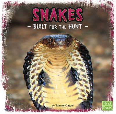 Snakes Built for the Hunt by Tammy Gagne