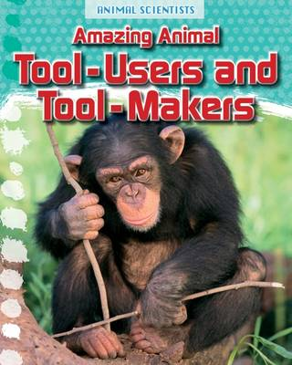 Amazing Animal Tool-Users and Tool-Makers by Leon Gray