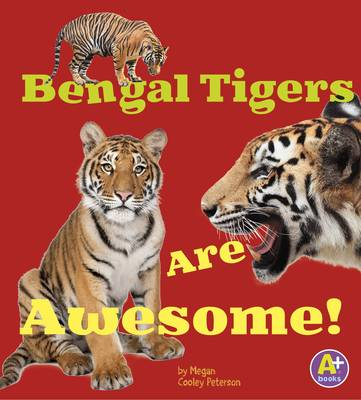 Bengal Tigers Are Awesome! by Martha E. H. Rustad, Megan Cooley Peterson