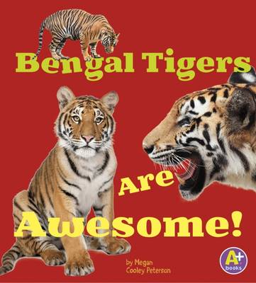 Bengal Tigers Are Awesome! by Megan Cooley Peterson
