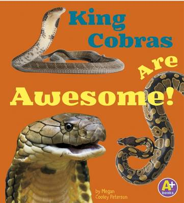 King Cobras are Awesome! by Megan Cooley Peterson