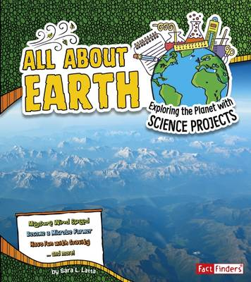 All About Earth Exploring the Planet with Science Projects by Sara L. Latta