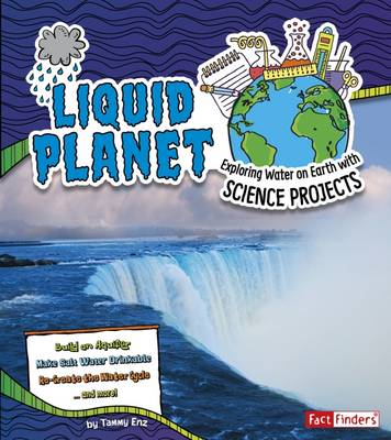 Liquid Planet Exploring Water on Earth with Science Projects by Tammy Enz