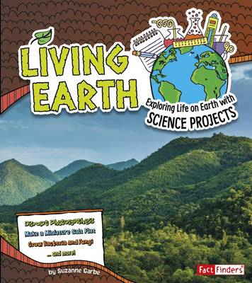 Living Earth Exploring Life on Earth with Science Projects by Suzanne Garbe