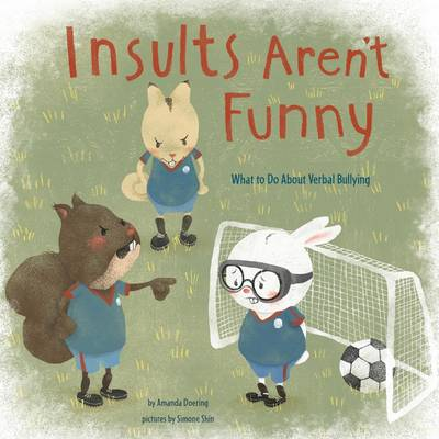 Insults Aren't Funny What to Do About Verbal Bullying by Amanda F. Doering