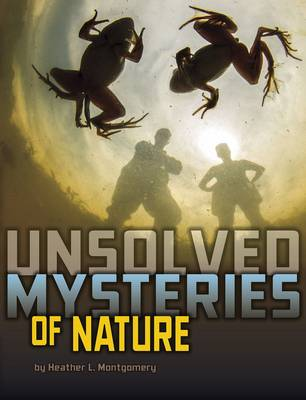 Unsolved Mysteries of Nature by Heather L. Montgomery