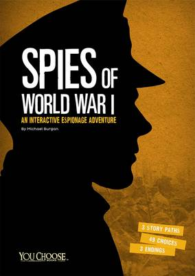 Spies of World War I An Interactive Espionage Adventure by Michael Burgan