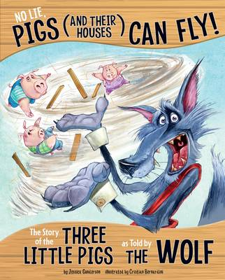 No Lie, Pigs (and Their Houses) Can Fly! The Story of the Three Little Pigs as Told by the Wolf by Jessica Gunderson