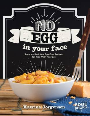 No Egg on Your Face! Easy and Delicious Egg-Free Recipes for Kids with Allergies by Katrina Jorgensen