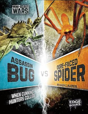 Assassin Bug vs Ogre-Faced Spider When Cunning Hunters Collide by Alicia Z. Klepeis