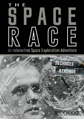 The Space Race An Interactive Space Exploration Adventure by Rebecca Stefoff