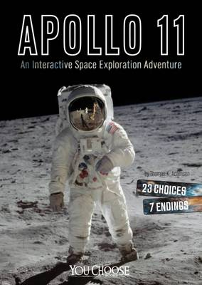 Apollo 11 An Interactive Space Exploration Adventure by Thomas K. Adamson