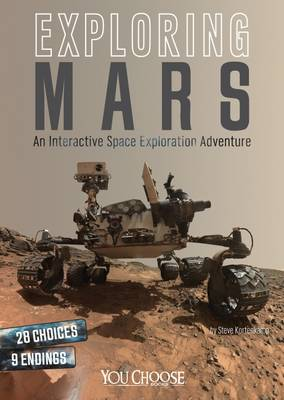 Exploring Mars An Interactive Space Exploration Adventure by Steve Kortenkamp