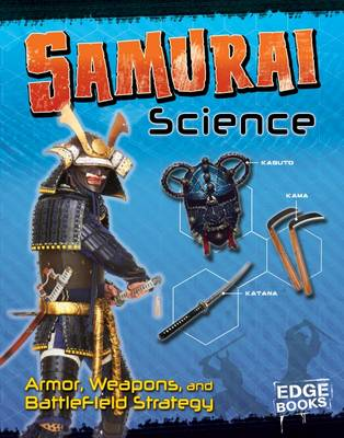 Samurai Science Armour, Weapons and Battlefield Strategy by Marcia Amidon Lusted