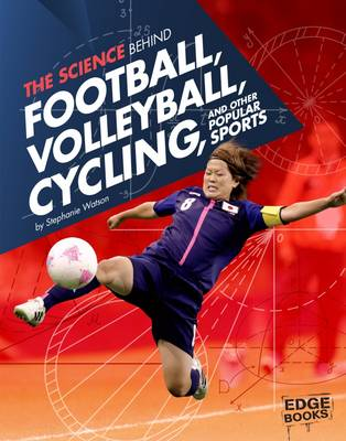 The Science Behind Football, Volleyball, Cycling, and Other Popular Sports by Stephanie Watson