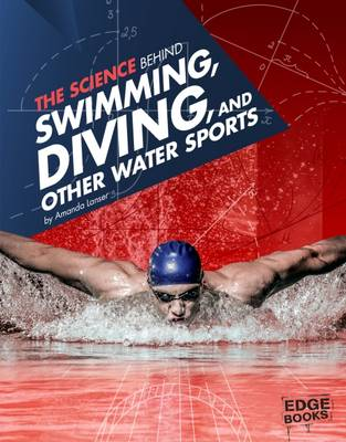 The Science Behind Swimming, Diving and Other Water Sports by Amanda Lanser