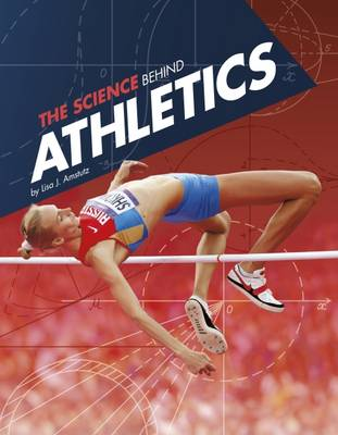 The Science Behind Athletics by Lisa J. Amstutz