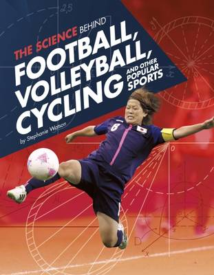 The Science Behind Football, Volleyball, Cycling and Other Popular Sports by Stephanie Watson