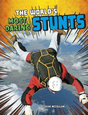 The World's Most Daring Stunts by Sean McCollum