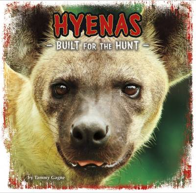 Hyenas Built for the Hunt by Tammy Gagne