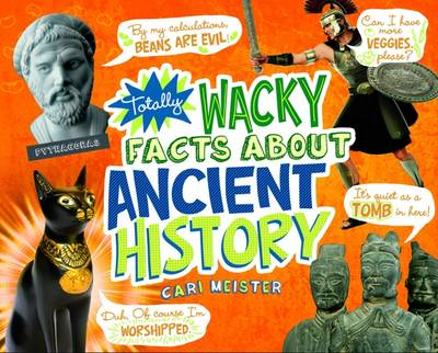 Totally Wacky Facts About Ancient History by Cari Meister