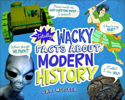 Totally Wacky Facts About Modern History by Cari Meister