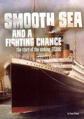 Smooth Sea and a Fighting Chance The Story of the Sinking of Titanic by Steven Otfinoski
