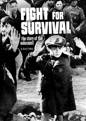 Fight for Survival The Story of the Holocaust by Jessica Freeburg