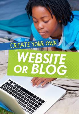 Create Your Own Website or Blog by Matthew Anniss