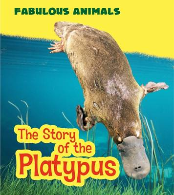 The Story of the Platypus by Anita Ganeri