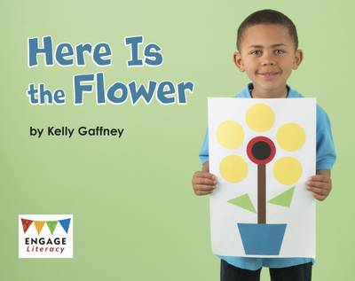 Here is the Flower by Kelly Gaffney