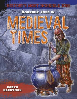 Horrible Jobs in Medieval Times by Robyn Hardyman