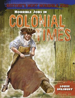 Horrible Jobs in Colonial Times by Louise Spilsbury