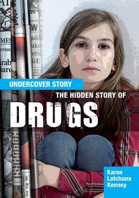 The Hidden Story of Drugs by Karen Latchana Kenney