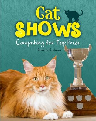 Cat Shows Competing for Top Prize by Rebecca Rissman