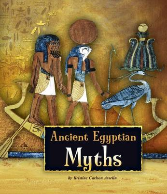 Ancient Egyptian Myths by Kristine Carlson Asselin