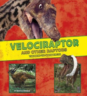 Velociraptor and Other Raptors The Need-to-Know Facts by Rebecca Rissman