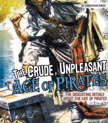 The Crude, Unpleasant Age of Pirates by Christopher Forest