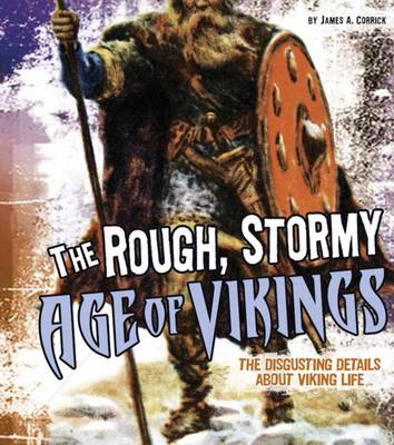 The Rough, Stormy Age of Vikings by James A. Corrick