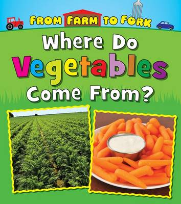 Where Do Vegetables Come from? by Linda Staniford