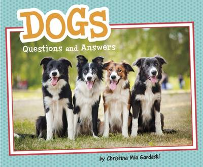 Dogs Questions and Answers by Christina Mia Gardeski