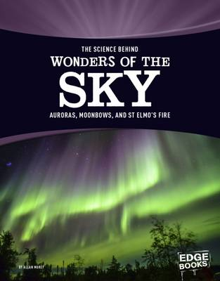 The Science Behind Wonders of the Sky Auroras, Moonbows, and St. Elmo's Fire by Allan Morey