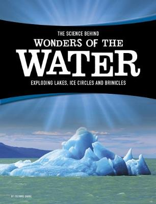 The Science Behind Wonders of the Water Exploding Lakes, Ice Circles, and Brinicles by Suzanne Garbe