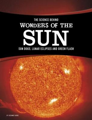 The Science Behind Wonders of the Sun Sun Dogs, Lunar Eclipses, and Green Flash by Suzanne Garbe