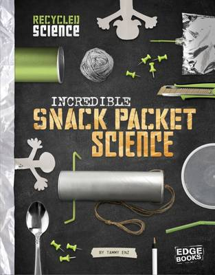 Incredible Snack Packet Science by Tammy Enz