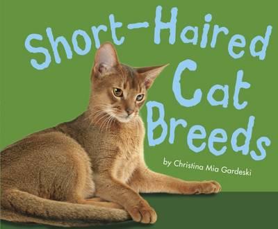 Short-Haired Cat Breeds by Christina Mia Gardeski