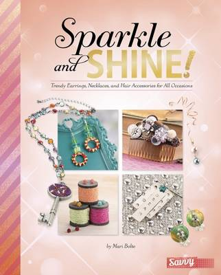 Sparkle and Shine! Trendy Earrings, Necklaces, and Hair Accessories for All Occasions by Kara L. Laughlin