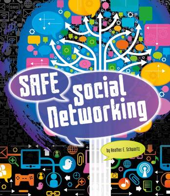 Safe Social Networking by Heather E. Schwartz
